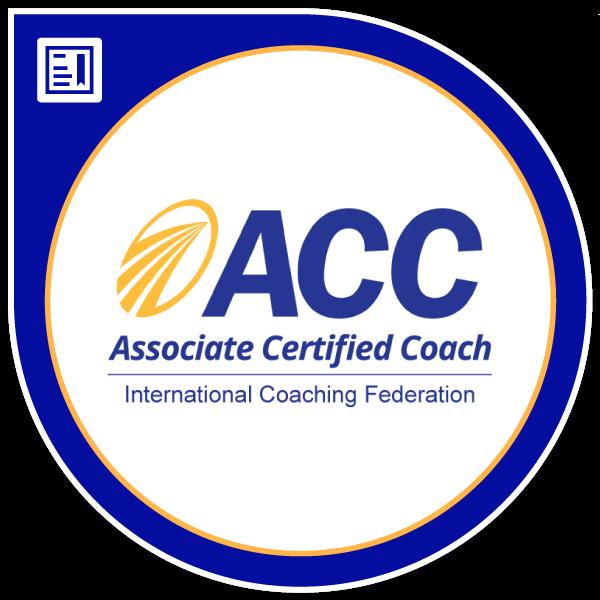 Associate Certifiied Coach by the International Coaching Federation
